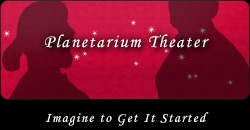 Planetarium Theater : Imagine to Get It Started.